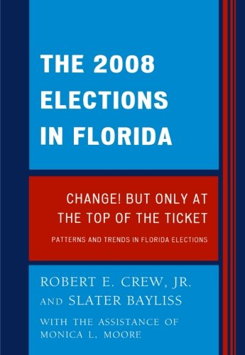 The 2008 Election in Florida: Change! But Only at the Top of the Ticket (Patterns and Trends in Florida Elections)
