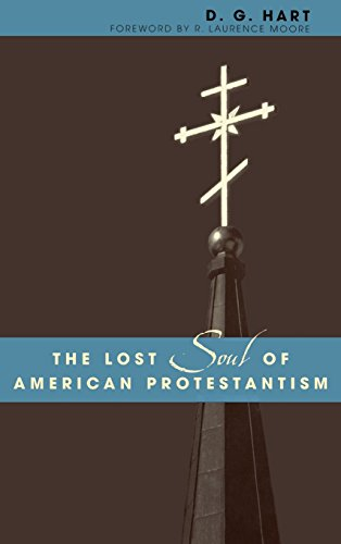 The Lost Soul of American Protestantism (American Intellectual Culture)