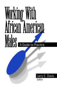Working With African American Males: A Guide to Practice
