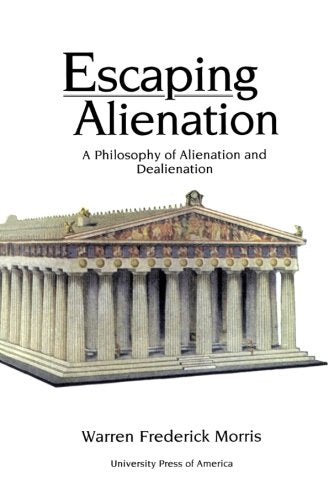 Escaping Alienation: A Philosophy of Alienation and Dealienation