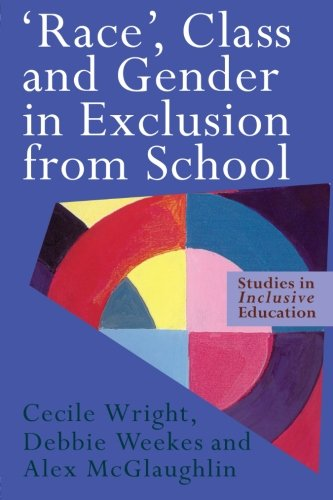 'Race', Class and Gender in Exclusion From School (Falmer Press Teachers' Library)