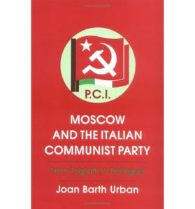 Moscow and the Italian Communist Party: From Togliatti to Berlinguer