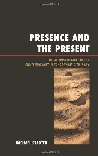 Presence and the Present: Relationship and Time in Contemporary Psychodynamic Therapy (The Library of Object Relations)