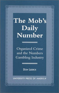 The Mob's Daily Number: Organized Crime and the Numbers Gambling Industry
