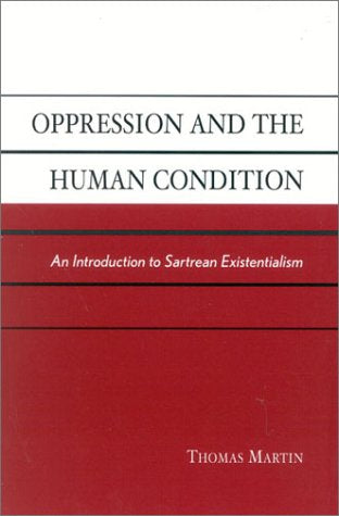 Oppression and the Human Condition: An Introduction to Sartrean Existentialism