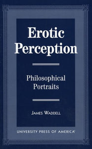 Erotic Perception: Philosophical Portraits