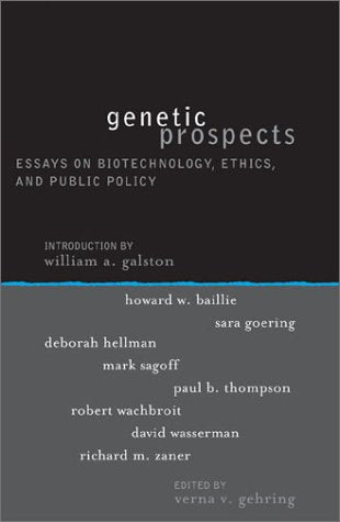 Genetic Prospects: Essays on Biotechnology, Ethics, and Public Policy (Institute for Philosophy and Public Policy Studies)