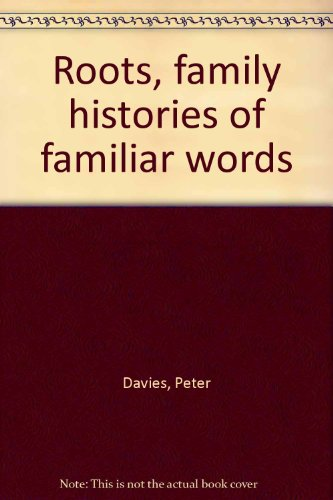 Roots, family histories of familiar words