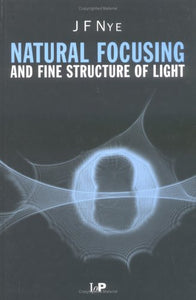 Natural Focusing and Fine Structure of Light: Caustics and Wave Dislocations