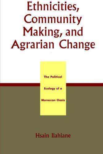 Ethnicities, Community Making, and Agrarian Change: The Political Ecology of a Moroccan Oasis