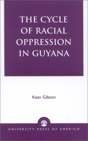 The Cycle of Racial Oppression in Guyana
