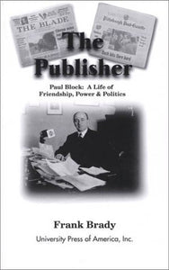 The Publisher: Paul Block: A Life of Friendship, Power and Politics