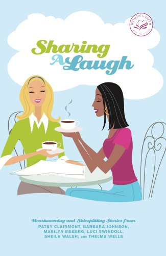 Sharing a Laugh: Heartwarming and Sidesplitting Stories from Patsy Clairmont, Barbara Johnson, Nicole Johnson, Marilyn Meberg, Luci Swindoll, Sheila Walsh, and Thelma Wells