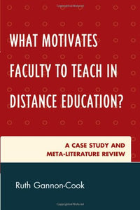 What Motivates Faculty to Teach in Distance Education?: A Case Study and Meta-Literature Review