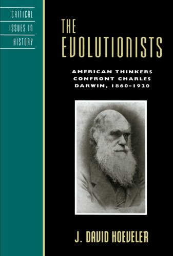 The Evolutionists: American Thinkers Confront Charles Darwin, 1860-1920 (Critical Issues in American History)