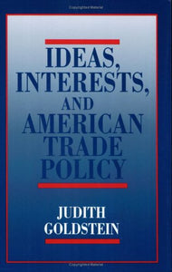 Ideas, Interests, and American Trade Policy (Cornell Studies in Political Economy)
