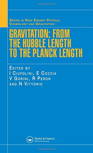 Gravitation: From the Hubble Length to the Planck Length (Series in High Energy Physics, Cosmology and Gravitation)