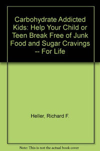 Carbohydrate Addicted Kids: Help Your Child or Teen Break Free of Junk Food and Sugar Cravings -- For Life