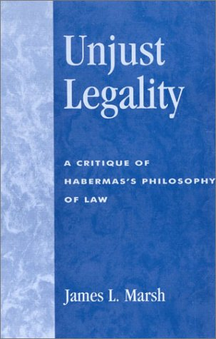 Unjust Legality: A Critique of Habermas's Philosophy of Law (New Critical Theory)