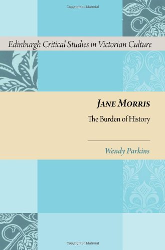 Jane Morris: The Burden of History (Edinburgh Critical Studies in Victorian Culture)