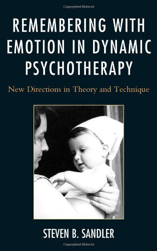Remembering with Emotion in Dynamic Psychotherapy: New Directions in Theory and Technique