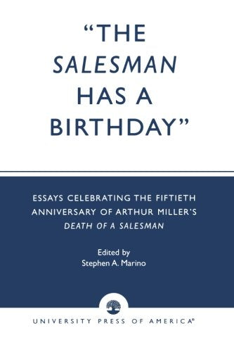 The Salesman Has a Birthday: Essays Celebrating the Fiftieth Anniversary of Arthur Miller's Death of a Salesman