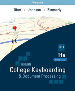 Gregg College Keyboarding & Document Processing: Kit 2: (Lessons 61-120) w/ Word 2013 Manual