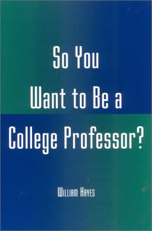 So You Want to Be a College Professor?