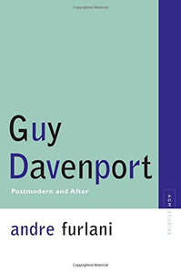 Guy Davenport: Postmodernism and After (Avant-Garde & Modernism Studies)