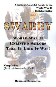 SWABBY: World War II Enlisted Sailors Tell It Like It Was.