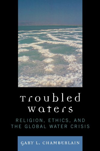 Troubled Waters: Religion, Ethics, and the Global Water Crisis