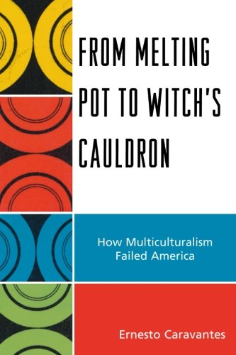 From Melting Pot to Witch's Cauldron: How Multiculturalism Failed America