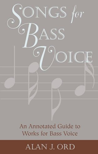 Songs for Bass Voice: An Annotated Guide to Works for Bass Voice