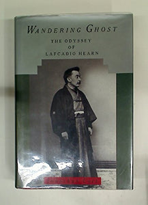 Wandering Ghost: The Odyssey of Lafcadio Hearn