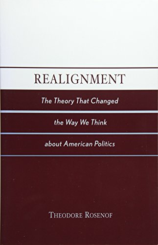 Realignment: The Theory that Changed the Way We Think about American Politics