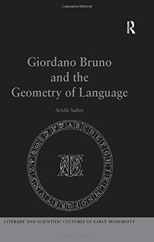 Giordano Bruno and the Geometry of Language (Literary and Scientific Cultures of Early Modernity)