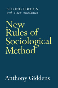 New Rules of Sociological Method: A Positive Critique of Interpretative Sociologies