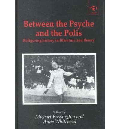 Between the Psyche and the Polis: Refiguring History in Literature and Theory