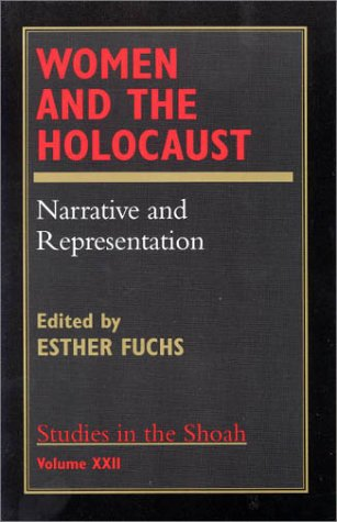 Women and the Holocaust: Narrative and Representation (Studies in the Shoah Series) (v. XXII)