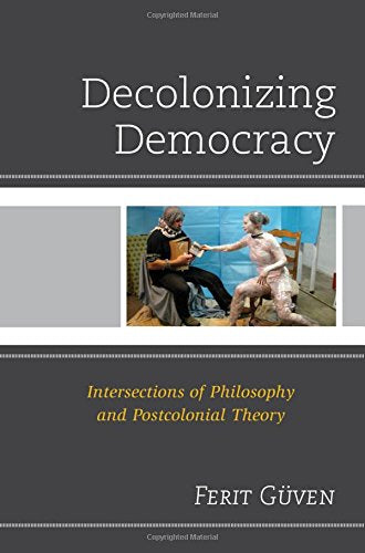 Decolonizing Democracy: Intersections of Philosophy and Postcolonial Theory