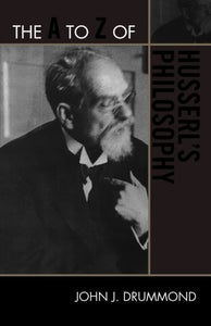 The A to Z of Husserl's Philosophy (The A to Z Guide Series)