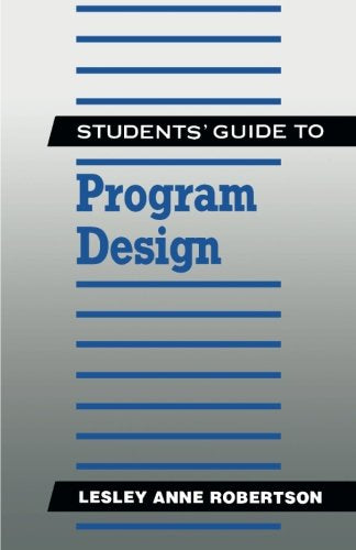 Students' Guide to Program Design (The students' guide series)