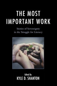 The Most Important Work: Stories of Sovereignty in the Struggle for Literacy