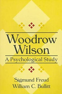 Woodrow Wilson: A Psychological Study (American Presidents (Transaction Paperback))