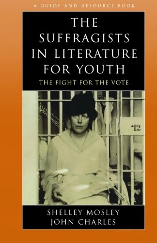 The Suffragists in Literature for Youth: The Fight for the Vote (Literature for Youth Series)