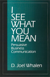 I See What You Mean: Persuasive Business Communication