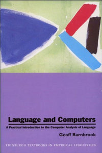 Language and Computers: A Practical Introduction to the Computer Analysis of Language (Edinburgh Textbooks in Empirical Linguistics EUP)
