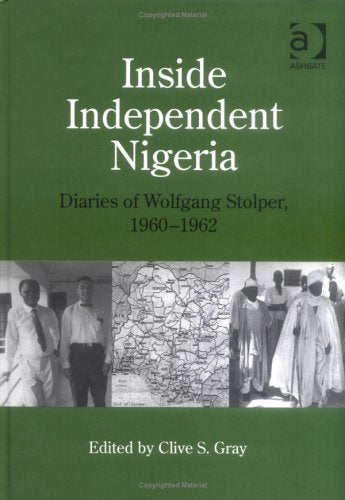 Inside Independent Nigeria: Diaries of Wolfgang Stolper, 1960-1962