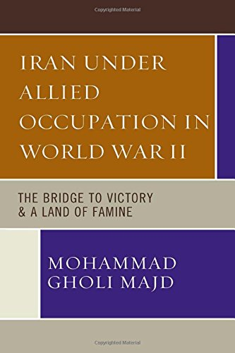 Iran Under Allied Occupation In World War II: The Bridge to Victory & A Land of Famine