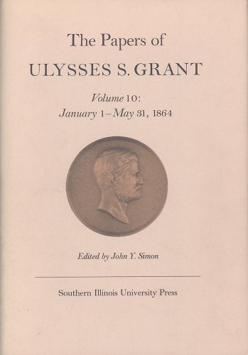 The Papers of Ulysses S. Grant, Volume 10: January 1 - May 31, 1864